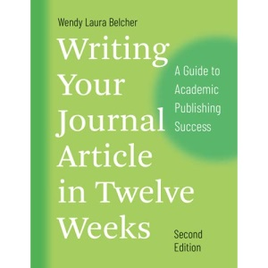 Writing Your Journal Article in Twelve Weeks, Second Edition: A Guide to Academic Publishing Success (Chicago Guides to Writing, Editing, and Publishing)