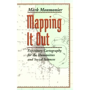 Mapping it Out: Expository Cartography for the Humanities and Social Sciences (Chicago Guides to Writing, Editing and Publishing)