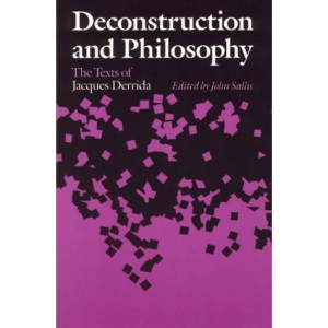 Deconstruction and Philosophy: Texts of Jacques Derrida