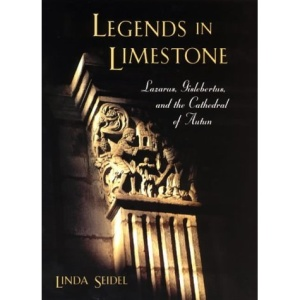 Legends in Limestone: Lazarus, Gislebertus and the Cathedral of Autun