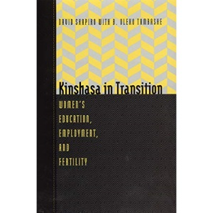 Kinshasa in Transition: Women's Education, Employment and Fertility (Population and Development (Chicago, Ill.).)