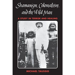 Shamanism, Colonialism and the Wild Man: A Study in Terror and Healing