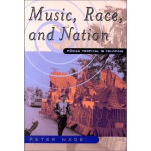 Music Race and Nation: Musica Tropical in Columbia (Chicago Studies in Ethnomusicology)
