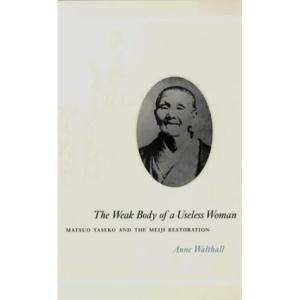 The Weak Body of a Useless Woman: Matsuo Taseko and the Meiji Restoration (Women in Culture & Society)