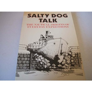 Salty Dog Talk: The Nautical Origins of Everyday Expressions