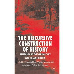 The Discursive Construction of History: Remembering the Wehrmacht's War of Annihilation
