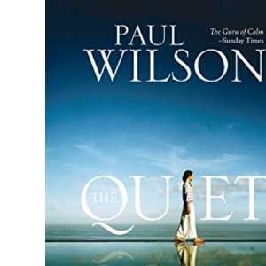 The Quiet: Four Simple Steps to Peace and Contentment - Without Spending Your Life on a Mountaintop