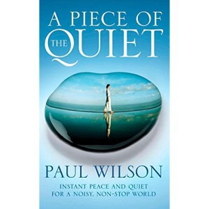 A PIECE OF THE QUIET: INSTANT PEACE AND QUIET FOR A NOISY, NON-STOP WORLD