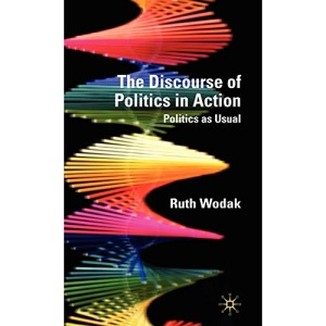 The Discourse of Politics in Action: Politics as Usual: The Discursive Construction and Representation of Politics in Action