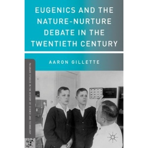 Eugenics and the Nature-Nurture Debate in the Twentieth Century (Palgrave Studies in the History of Science and Technology)