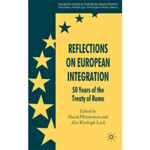 Reflections on European Integration: 50 Years of the Treaty of Rome (Palgrave Studies in European Union Politics)