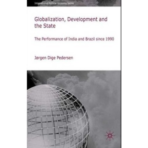 Globalization, Development and The State: The Performance of India and Brazil since 1990 (International Political Economy Series)