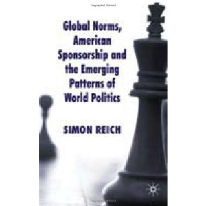 Global Norms, American Sponsorship and the Emerging Patterns of World Politics (Palgrave Studies in International Relations)