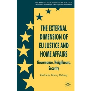 The External Dimension of EU Justice and Home Affairs: Governance, Neighbours, Security (Palgrave Studies in European Union Politics)
