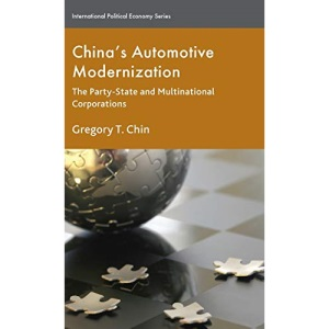 China's Automotive Modernization: The Party-State and Multinational Corporations (International Political Economy Series)