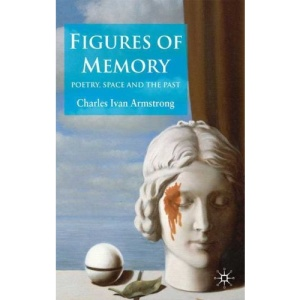 Figures of Memory: Poetry, Space, and the Past