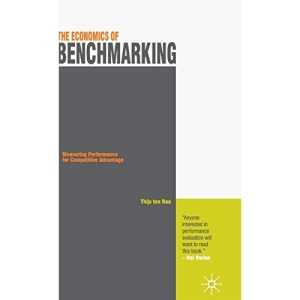The Economics of Benchmarking: Measuring Performance for Competitive Advantage