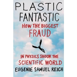 Plastic Fantastic: How the Biggest Fraud in Physics Shook the Scientific World: The Astonishing Story of Failed Genius Jan Hendrik Schon and His Fake Superconductor