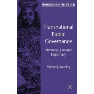 Transnational Public Governance: Networks, Law and Legitimacy (Transformations of the State)
