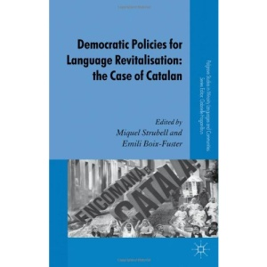 Democratic Policies for Language Revitalisation: The Case of Catalan (Palgrave Studies in Minority Languages and Communities)