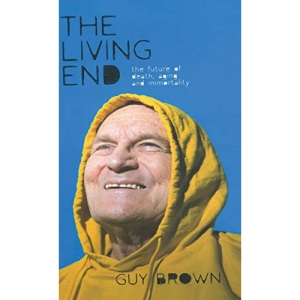 The Living End: The Future of Death, Aging and Immortality