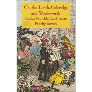 Charles Lamb, Coleridge and Wordsworth: Reading Friendship in the 1790s