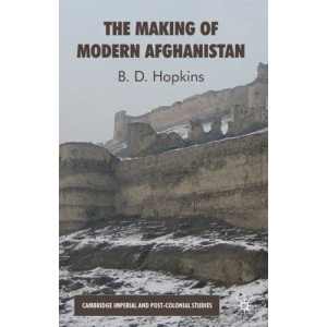 The Making of Modern Afghanistan (Cambridge Imperial and Post-Colonial Studies Series)