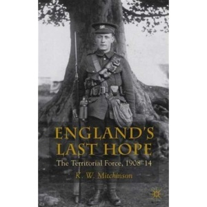 England's Last Hope: The Territorial Force, 1908-14