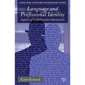 Language and Professional Identity: Aspects of Collaborative Interaction (Palgrave Studies in Professional and Organizational Discourse)