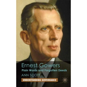 Ernest Gowers: Plain Words and Forgotten Deeds (Understanding Governance)