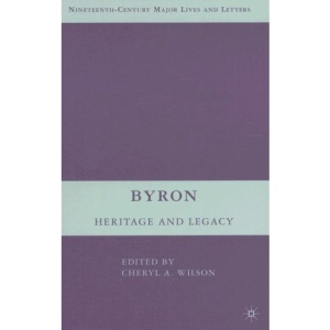 Byron: Heritage and Legacy (Nineteenth-Century Major Lives and Letters)