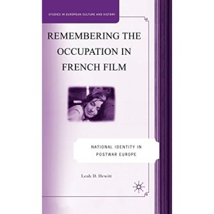 Remembering the Occupation in French film: National Identity in Postwar Europe (Studies in European Culture and History)