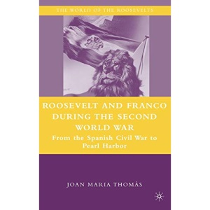 Roosevelt and Franco during the Second World War: From the Spanish Civil War to Pearl Harbor (The World of the Roosevelt&quote;s)