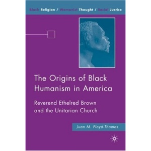 The Origins of Black Humanism in America: Reverend Ethelred Brown and the Unitarian Church (Black Religion/Womanist Thought/Social Justice)