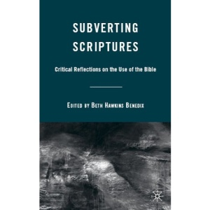 Subverting Scriptures: Critical Reflections on the Use of the Bible