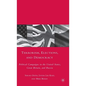 Terrorism, Elections, and Democracy: Political Campaigns in the United States, Great Britain, and Russia