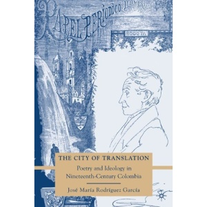 The City of Translation: Poetry and Ideology in Nineteenth-Century Colombia