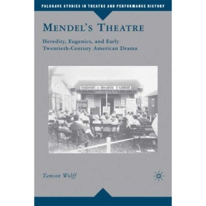 Mendel's Theatre: Heredity, Eugenics, and Early Twentieth-Century American Drama (Palgrave Studies in Theatre and Performance History)