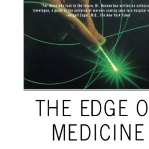 Edge Of Medicine: The Technology That Will Change Our Lives