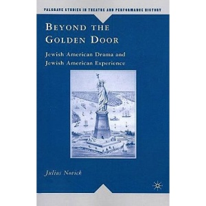 Beyond the Golden Door: Jewish American Drama and Jewish American Experience (Palgrave Studies in Theatre and Performance History)