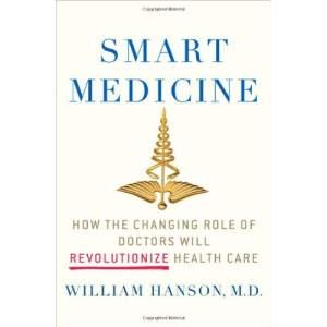 Smart Medicine: How the Changing Role of Doctors Will Revolutionize Health Care (Macsci)