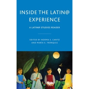 Inside the Latin@ Experience: A Latin@ Studies Reader