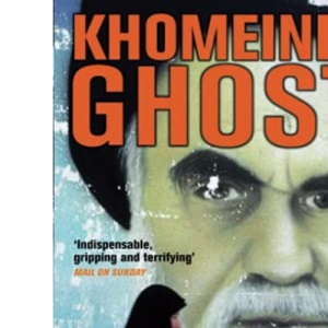 Khomeini's Ghost: Iran since 1979