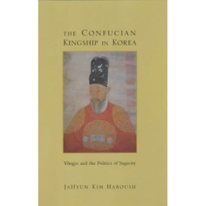 The Confucian Kingship in Korea: Yongjo and the Politics of Sagacity (Studies in Asian Cultures)