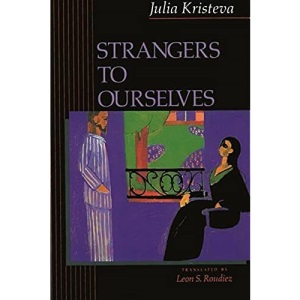 Strangers to Ourselves (European Perspectives: A Series in Social Thought and Cultural Criticism)