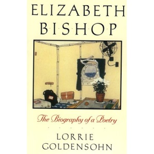 Elizabeth Bishop: The Biography of a Poetry