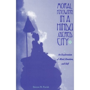 Moral Knowing in a Hindu Sacred City: An Exploration of Mind, Emotion and Self