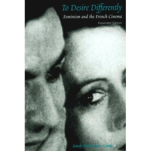 To Desire Differently: Feminism and the French Cinema (Morningside Books)