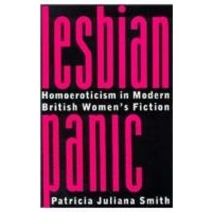 Lesbian Panic: Homoeroticism in Modern British Women's Fiction (Between Men - Between Women: Lesbian & Gay Studies)