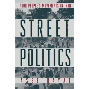 Street Politics: Poor People's Movements in Iran